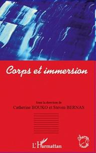 Steven Bernas et Catherine Bouko - Corps et immersion - Ou les pratiques immersives dans les arts de la monstration.