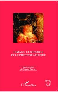 Steven Bernas - L'image, le sensible et le photographique.
