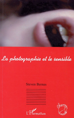 Steven Bernas - La photographie et le sensible - Les enjeux du sensible dans la représentation.