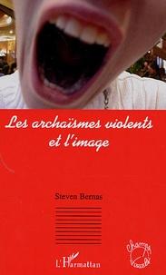 Steven Bernas - Les archaïsmes violents et l'image.