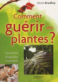 Steven Bradley - Comment guérir ses plantes ?.