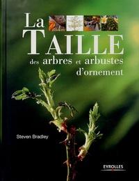Steven Bradley - La taille des arbres et arbustes d'ornement.