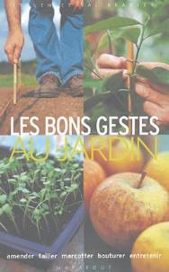 Steven Bradley et Val Bradley - Les bons gestes au jardin.