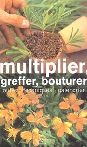 Steven Bradley - Multiplier, greffer, bouturer.
