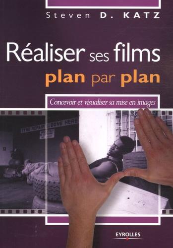 Steven-D Katz - Réaliser ses films plan par plan - Concevoir et visualiser sa mise en images.
