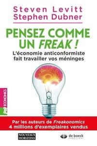 Steven D Levitt et Steven D Levitt - Pensez comme un freak ! - L'économie déjantée fait travailler vos méninges.