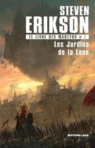 Steven Erikson - Le Livre des Martyrs Tome 1 : Les Jardins de la lune.
