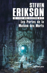 Steven Erikson - Le Livre des Martyrs Tome 2 : Les Portes de la Maison des Morts.