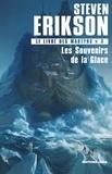 Steven Erikson - Le Livre des Martyrs Tome 3 : Les souvenirs de la glace.