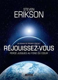 Steven Erikson - Réjouissez-vous - Percé jusques au fond du coeur. Récit d'un premier contact.