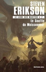Steven Erikson - - Tome 7 - Le Livre des Martyrs, Le Souffle duMoissonneur.