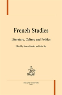 Steven Frankel et John Ray - French studies : literature, culture and politics.