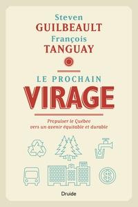 Steven Guilbeault et François Tanguay - Le prochain virage - Propulser le Québec vers un avenir équitable et durable.