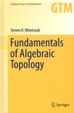 Steven H. Weintraub - Fundamentals of Algebraic Topology.