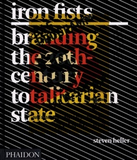 Steven Heller - Iron Fists Branding the 20th-Century Totalitarian State.