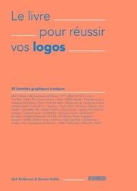 Steven Heller et Gail Anderson - Le livre pour réussir vos logos - 50 identités graphiques iconiques.