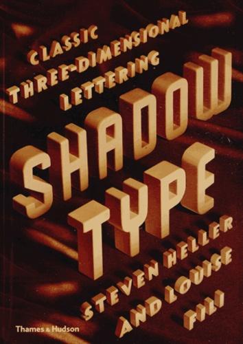 Steven Heller et Louise Fili - Shadow type - Classic Three-Dimensional Lettering.