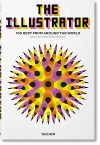 Steven Heller et Julius Wiedemann - The Illustrator - 100 Best from around the World.
