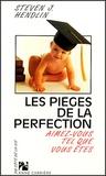 Steven Hendlin - Les pièges de la perfection - Aimez-vous tel que vous êtes.