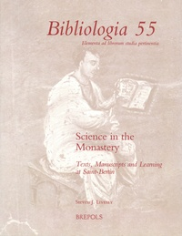 Steven J. Livesey - Science in the Monastery - Texts, Manuscripts and Learning at Saint-Bertin.