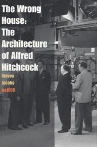Steven Jacobs - The Wrong House: The Architecture of Alfred Hitchcock.