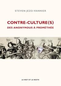 Steven Jezo-Vannier - Contre-culture(s) - Des Anonymous à Prométhée.
