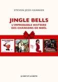 Steven Jezo-Vannier - Jingle Bells - L'improbable histoire des chansons de Noël.