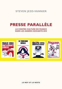 Steven Jezo-Vannier - Presse parallèle - La contre-culture en France dans les années soixante-dix.