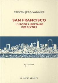 Steven Jezo-Vannier - San Francisco - L'utopie libertaire des sixties.