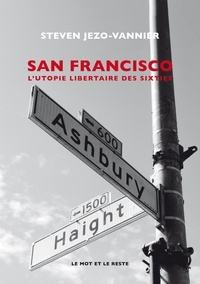 Steven Jezo-Vannier - San Francisco - L'utopie hippie.