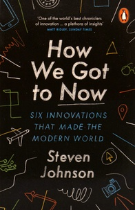 How We Got to Now - Six Innovations That Made the Modern World.pdf
