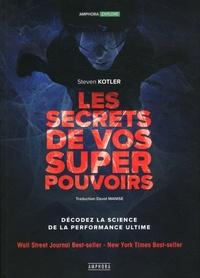 Steven Kotler - Les secrets de vos super-pouvoirs - Découvrez la science de la performance ultime.