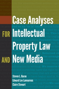 Steven l. Baron et Edward Lee Lamoureux - Case Analyses for Intellectual Property Law and New Media.