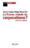 Steven L. Kaplan et Philippe Minard - La France, malade du corporatisme ? - XVIIIe-XXe siècles.