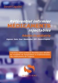 Steven Lagadec - Référentiel infirmier des médicaments injectables - Adulte et pédiatrique.