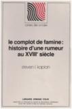 Steven Laurence Kaplan - Le complot de famine - Histoire d'une rumeur au 18e siècle.