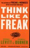 Steven Levitt et Stephen Dubner - Think like a Freak - The Authors of Freakonomics Offer to retrain your Brain.