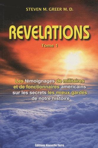 Steven M. Greer - Révélations Tome 1 - Les témoignages de militaires et de fonctionnaires américains sur les secrets les mieux gardés de notre histoire.
