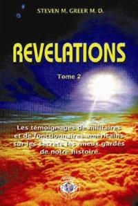 Steven M. Greer - Révélations - Tome 2, Les témoignages de militaires et de fonctionnaires américains sur les secrets les mieux gardés de notre histoire.