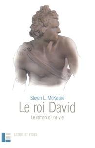 Steven McKenzie - Le roi David - Le roman d'une vie.