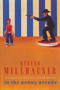Steven Millhauser - In the Penny Arcade.