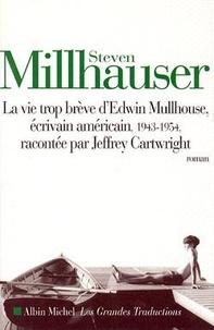 Steven Millhauser - La Vie trop brève d'Edwin Mullhouse - Écrivain américain, 1943-1954, par Jeffrey Cartwright, roman.
