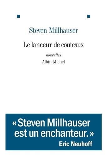 Steven Millhauser - Le lanceur de couteaux et autres nouvelles.