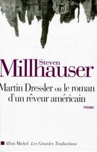Steven Millhauser - Martin Dressler - Le roman d'un rêveur américain, roman.