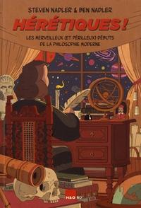 Steven Nadler et Ben Nadler - Hérétiques ! - Les merveilleux (et périlleux) débuts de la philosophie moderne.