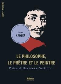 Steven Nadler - Le philosophe, le prêtre et le peintre - Portrait de Descartes au siècle d'Or.