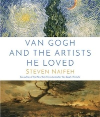 Steven Naifeh - Van Gogh and the Artists He Loved /anglais.