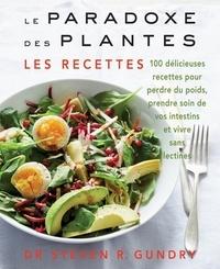 Steven R. Gundry - Le paradoxe des plantes : les recettes - 100 délicieuses recettes pour vous aider à perdre du poids, prendre soin de vos instestins et vivres sans lectines.