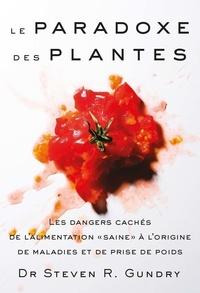 """Steven R. Gundry - Le paradoxe des plantes - Les dangers cachés de l'alimentation """"saine"""" à l'origine de maladies et de prise de poids."""