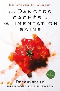 Steven R. Gundry - Les Dangers cachés de l'Alimentation saine - Découvrez le paradoxe des plantes.